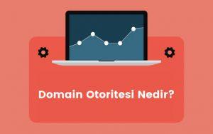 Domain Otoritesi (Domain Authority) Nedir?